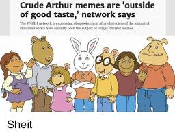 Sheit Meme - crude arthur memes are outside of good taste network says the wgbh