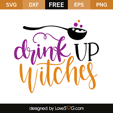 drink svg drink up witches lovesvg com