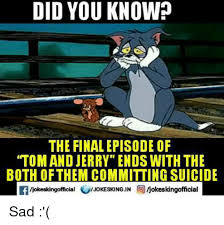 Jerry Meme - did you know the finalepisode of tom and jerry ends with the both