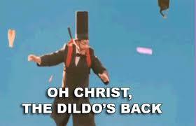 Dildo Memes - oh christ the dildo s back gif on imgur