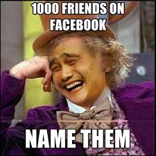Facebook Friends Meme - over 1000 facebook friends here s what you need to do