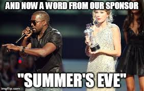 Summers Eve Meme - interupting kanye meme imgflip