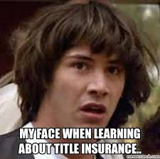 Insurance Meme - face when learning about title insurance