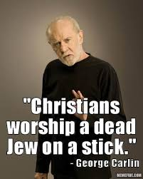 George Carlin Meme - george carlin meme george carlin christians worship a dead jew