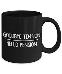 goodbye tension hello pension goodbye tension hello pension retirement work coffee mug ebay