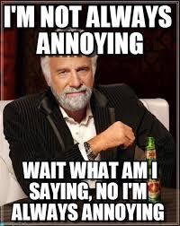 Annoying Memes - annoying i m not always annoying on memegen