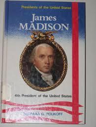 Presidents Of The United States James Madison 4th President Of The United States Presidents Of