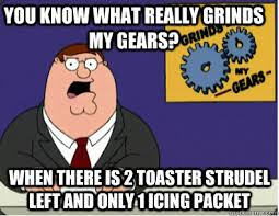 Toaster Strudel Meme - you know what really grinds my gears when there is 2 toaster