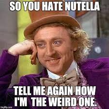 Nutella Meme - creepy condescending wonka meme imgflip