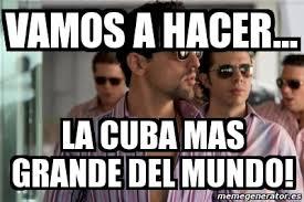 Cuba Meme - meme personalizado vamos a hacer la cuba mas grande del mundo