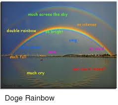 Double Rainbow Meme - much across the sky so intense double rainbow o bright omg very