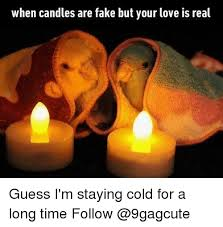 Candles Meme - when candles are fake but your love is real guess i m staying cold