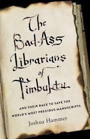 bad librarians of timbuktu u0027 risking all to save rare