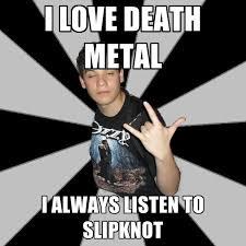 Slipknot Memes - i love death metal i always listen to slipknot create meme