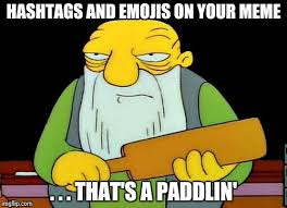 Meme Hashtags - hashtags and emojis on your meme that s a paddlin meme