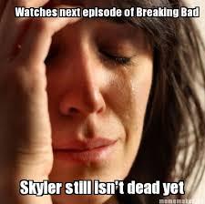 Skyler Meme - meme maker watches next episode of breaking bad skyler still isnt