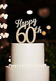 birthday cake toppers happy 60th cake topper 60 years anniversary cake