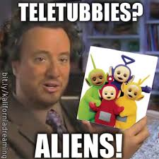Aliens Meme History Channel - teletubbies are aliens joke cartoon best aliens meme