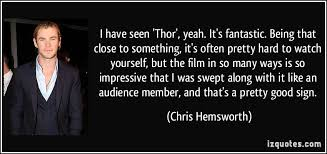 thor film quotes i have seen thor yeah it s fantastic being that close to
