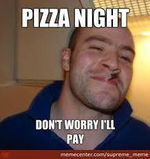 Night Meme - pizza night by supreme meme meme center