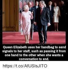 Queen Elizabeth Memes - queen elizabeth uses her handbag to send signals to her staff such