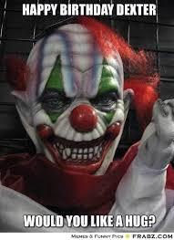 Clown Memes - happy birthday dexter evil clown meme give your friends a