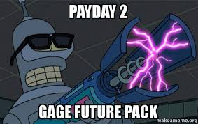 Payday 2 Meme - payday 2 gage future pack blasting bender make a meme