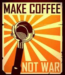 Coffee War make coffee not war caffeine wisdom coffee