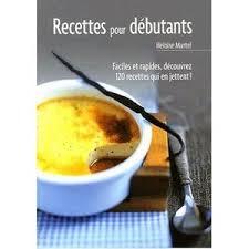 cuisine d饕utant livre cuisine d饕utant 100 images livre cuisine pour débutant