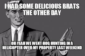 Hog Hunting Memes - meme maker i had some delicious brats the other day oh yeah we