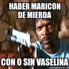 Maricon Meme - meme pulp fiction haber maricon de mierda con o sin vaselina 2690458