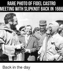 Slipknot Memes - rare photo of fidel castro meeting with slipknot back in 1666