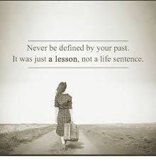 Memes Defined - never be defined by your past it was just a lesson not a life