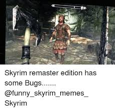 Funny Skyrim Memes - 25 best memes about bug funny bug funny memes
