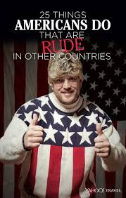 rude american 25 things americans do that are rude in other countries travel