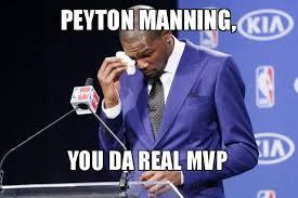 Payton Manning Meme - peyton manning you da real mvp kevin durant you da the real mvp