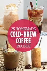 25 cold brew coffee recipes delicious coffee recipes you u0027ve
