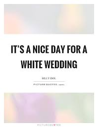 wedding day quotes it s a day for a white wedding picture quotes