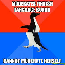 Finnish Language Meme - moderates finnish language board cannot moderate herself make a meme