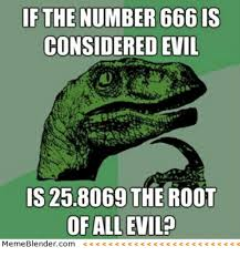 Meme Blender - if the number 666 is considered evil is 258069 the root of all evil