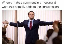 Work Meeting Meme - when you make a comment in a meeting at work that actually adds to