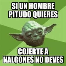 Memes De Nalgones - meme yoda si un hombre pitudo quieres cojerte a nalgones no deves