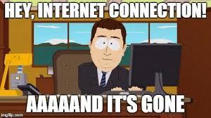 Internet Connection Meme - aaaaand its gone meme imgflip