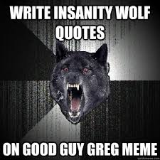 Greg Meme Images - write insanity wolf quotes on good guy greg meme insanity wolf