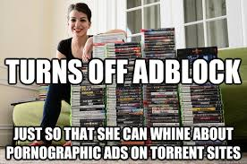 Pornographic Memes - turns off adblock just so that she can whine about pornographic ads