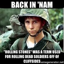 back in nam rolling stones was a term used for rolling dead