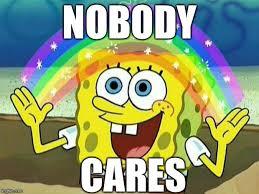 Spongebob Nobody Cares Meme - spongebob rainbow imgflip