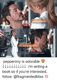 Tony Stark Meme - pepper potts inm aking a shower tony stark okay pepper potts and you
