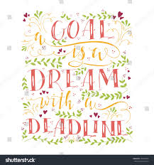 quote goals are dreams with deadlines vector hand drawn illustration handlettering goal stock vector