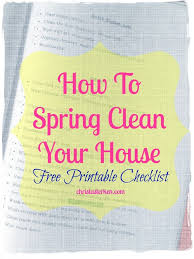 how to spring clean your house how to spring clean your house free printable checklist cleaning